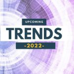 Upcoming trends 2022